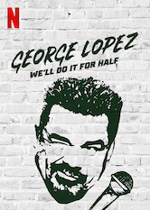Search netflix George Lopez: We'll Do It For Half